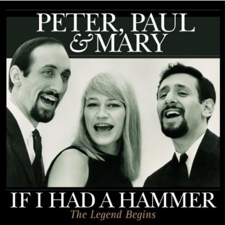 Виниловая Пластинка Peter, Paul and Mary If I Had A Hammer - The Legend Begins paul temple and the harkdale robbery