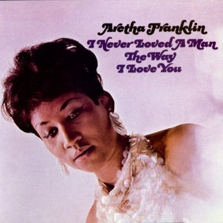 Виниловая Пластинка Franklin, Aretha I Never Loved A Man The Way I Love You